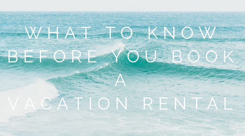 what to know before you book a vacation rental